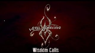 Watch Veni Domine Wisdom Calls video