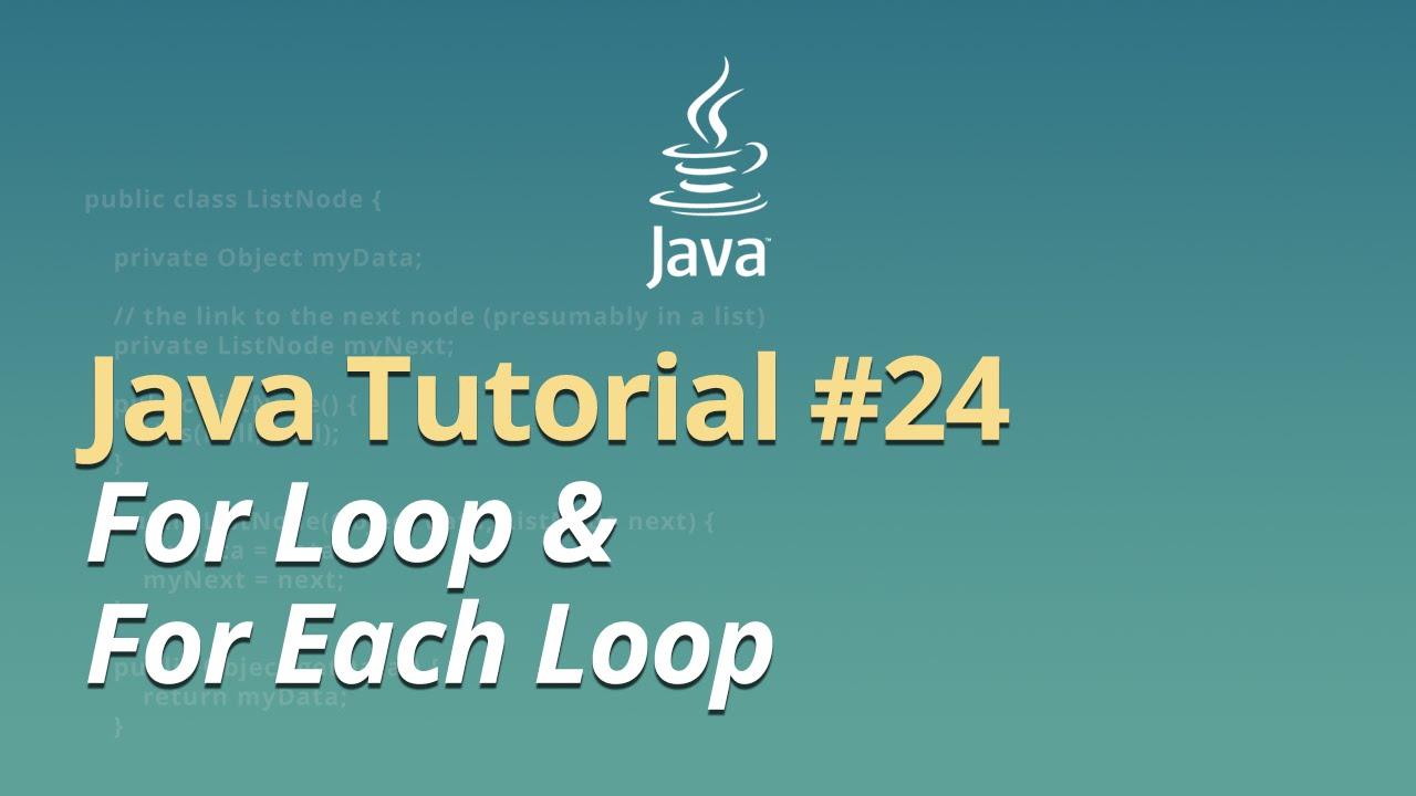 Java Tutorial - #24 - For Loop & For Each Loop