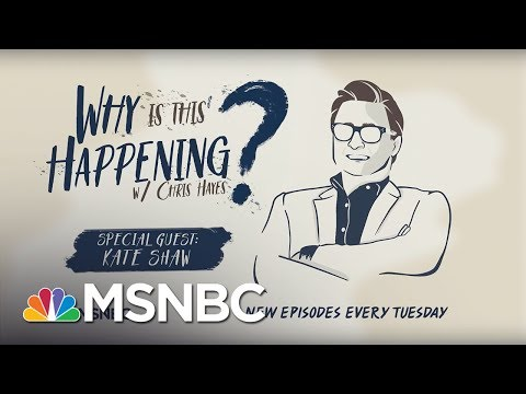 Chris Hayes Podcast With  Kate Shaw | Why Is This Happening? - Ep 4 | MSNBC