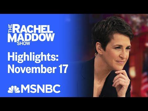 Watch Rachel Maddow Highlights: November 17 | MSNBC