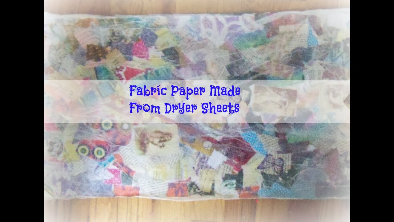 How To Make Fabric Paper With Dryer Sheets Tutorial