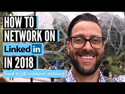 How To Network On LinkedIn (2018) - Find A Job Without Even Asking