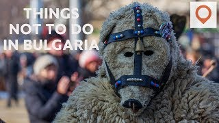 10 Things NOT to Do in Bulgaria