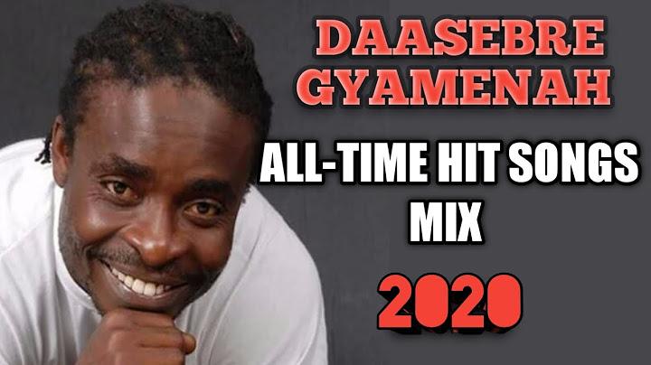 daasebre gyamenah best alltime hit songs mix  dj ice cream