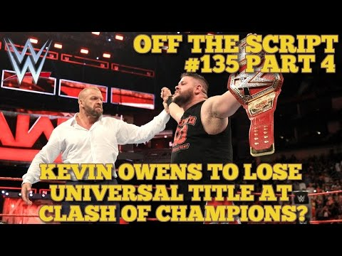 "Kevin Owens To Lose The WWE Universal Title At ""Clash Of Champions"" - WWE Off The Script #135 Part 4"
