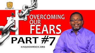 Overcoming Our Fear Fear Part #7