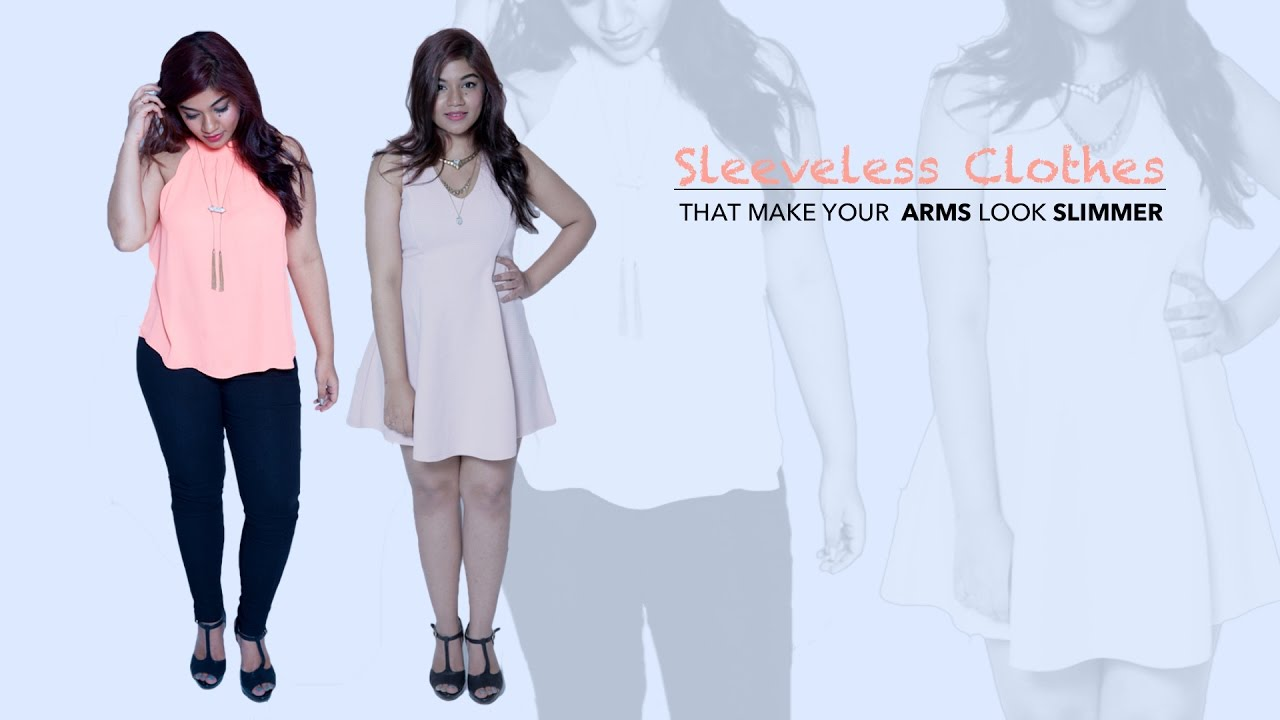 fcfe54645ab How To Make Your Arms Look Slimmer In Sleeveless Outfits - Fashion Tips for  Girls