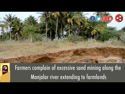 Farmers complain of excessive sand mining along the Manjalar river extending to farmlands