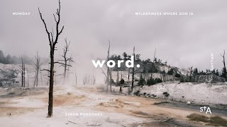 Word – Monday 1 Maŗch – The Wilderness Where God Is: Part 3