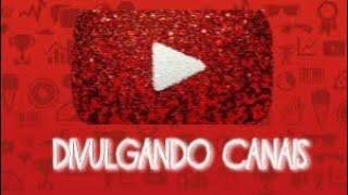 DIVULGANDO CANAIS -seu canal aqui- novidade aqui do canal