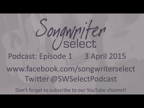 Episode 1 - Songwriter Select Podcast, 3 April 2015