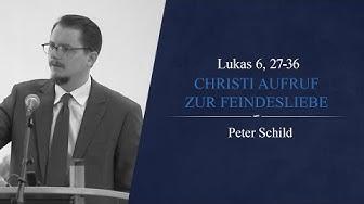 Christi Aufruf zur Feindesliebe (Lukas 6, 27-36) - Peter Schild