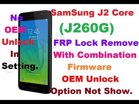 Samsung J2 Core(J260G) After Combination Write No OEM Unlock Option,How To  Bypass FRP,