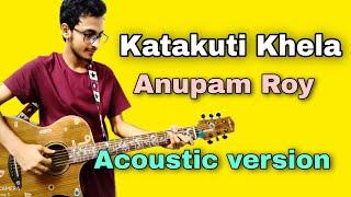 Katakuti Khela Guitar chords -Anupam Roy  acoustic version