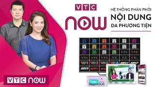 VTC Now: Bắt nhịp xu thế truyền hình thời đại mới