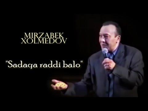 Mirzabek Xolmedov - Sadaqa Raddi Balo