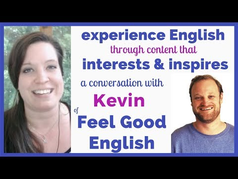 Experience English Through Content that Interests, Inspires & Challenges You [Feel Good English]