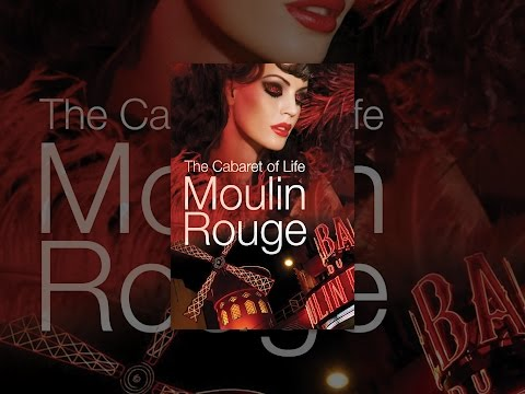 Moulin Rouge: The Cabaret Life