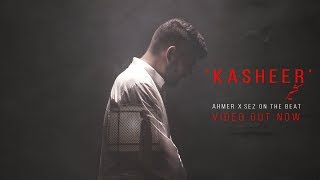 'Kasheer'   Ahmer x Sez On The Beat   Music Video   Azadi Records
