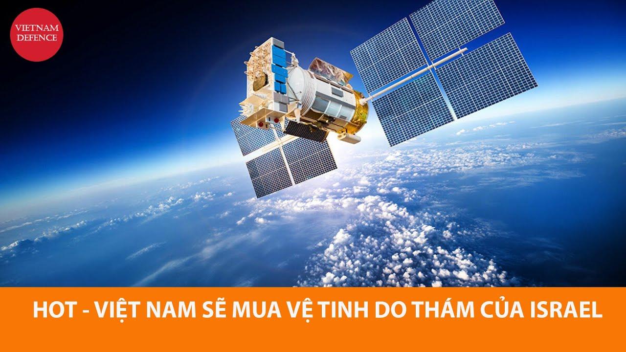 Nóng - Việt Nam đàm phán mua vệ tinh do thám quân sự của Israel