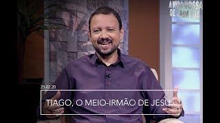 Tiago, o Meio-Irmão de Jesus / A Vida Nossa de Cada Dia - 25/02/2020