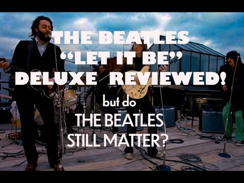 Download LET IT BE SUPER DELUXE REVIEWED! But do The Beatles still matter?