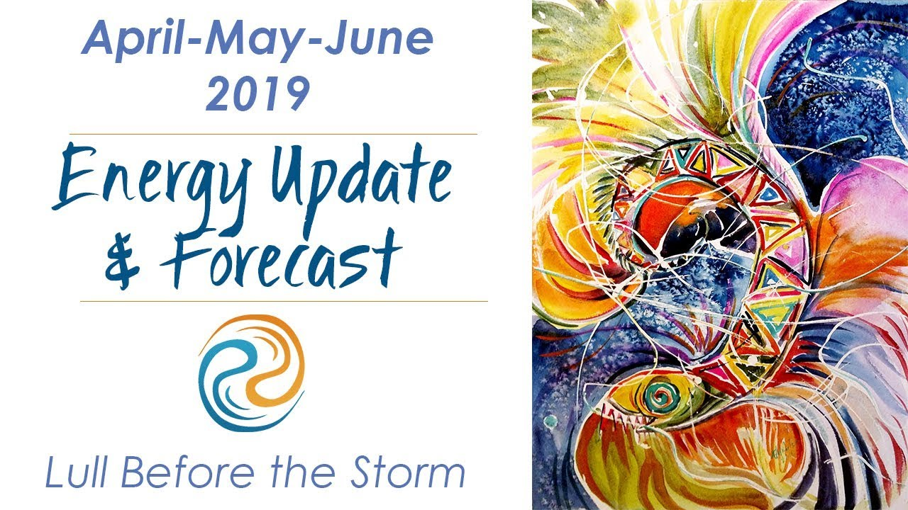 Energy Update and Forecast: April-May-June 2019 for Lightworkers & Starseeds