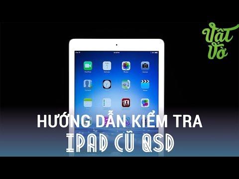 [Review dạo] Hướng dẫn kiểm tra chọn mua iPad cũ qua sử dụng 99% - iPad 2/Air/Air 2/Mini/Mini 2,3