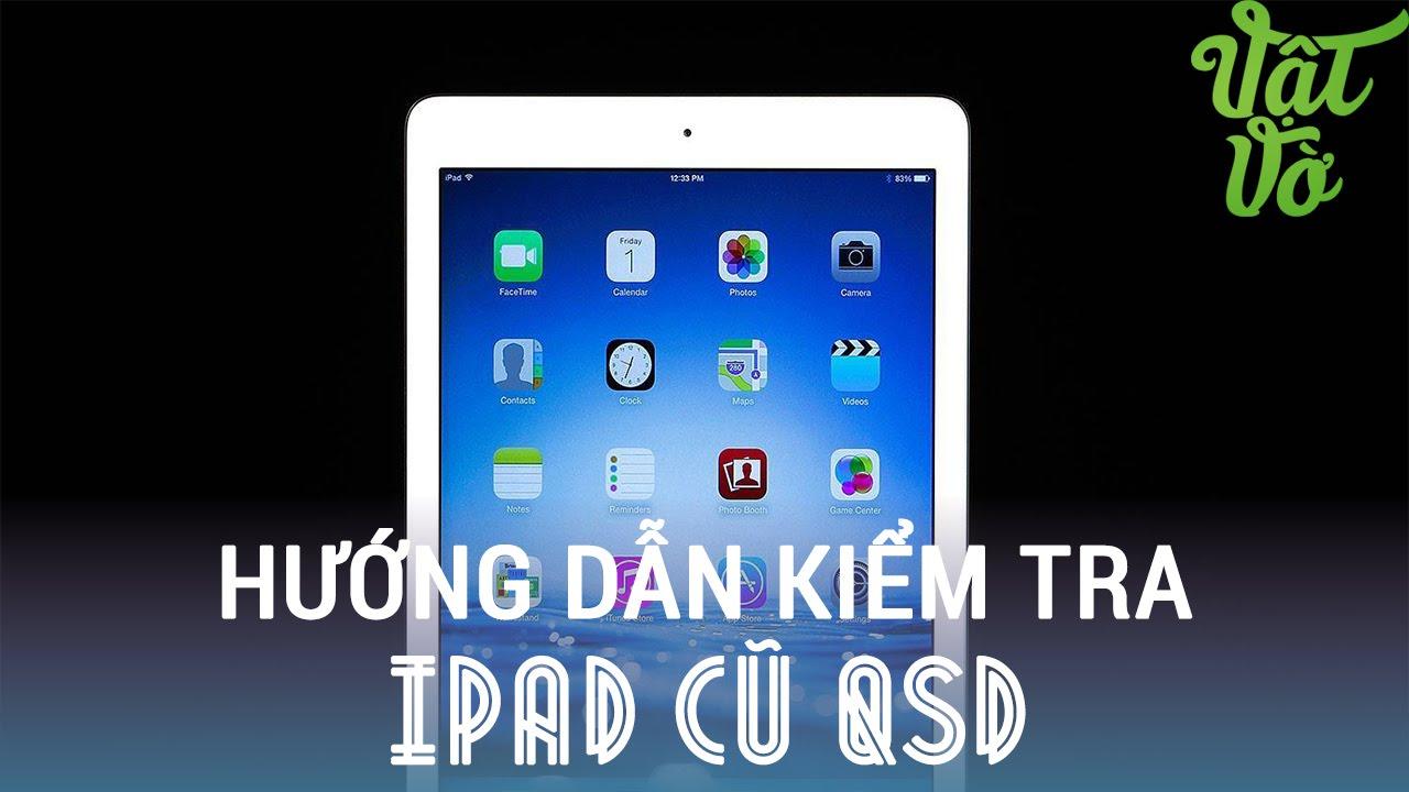 [Review dạo] Hướng dẫn kiểm tra chọn mua iPad cũ qua sử dụng 99% – iPad 2/Air/Air 2/Mini/Mini 2,3