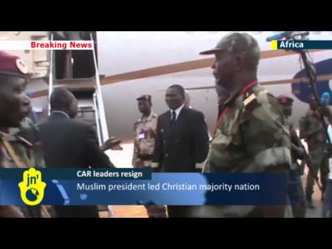 CAR Leaders Resign: Muslim President of Christian-majority nation resigns amid sectarian violence