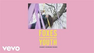 Foxes - Youth (Danny Howard Remix) [Audio]