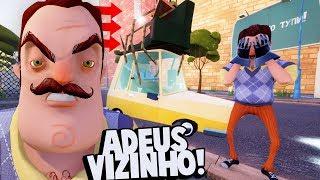 O VIZINHO VAI FUGIR DE HELLO NEIGHBOR?! ADEUS VIZINHO!!!   Hello Neighbor