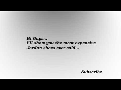 df8267a88bd8 Most expensive (Air Jordan) shoes ever sold 2016 - YouTube