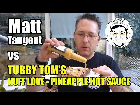 MATT TANGENT vs TUBBY TOM'S NUFF LOVE - PINEAPPLE HOT SAUCE - Scotch Bonnet Chillies thumbnail