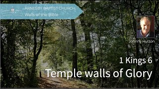 1 Kings 6 Temple Walls of Glory  - Arnesby Baptist Church