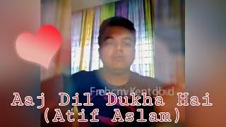 Aaj Dil Dukha Hai (Atif Aslam)