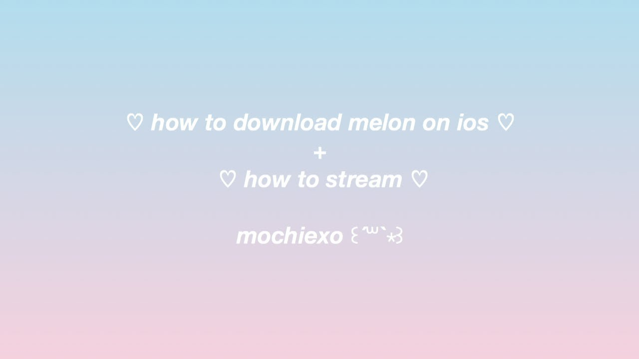 ♡ how to download melon on ios + how to stream ♡ pixelsehun