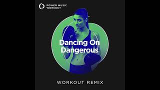 Dancing On Dangerous (Workout Remix) by Power Music Workout