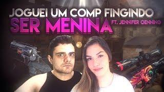 JOGANDO COMP FINGINDO SER MENINA ft Jennifer Oenning - CS:GO