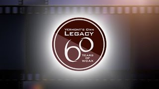 Vermont's Own Legacy: 60 Years of WCAX