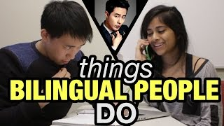 Things Bilingual People Do