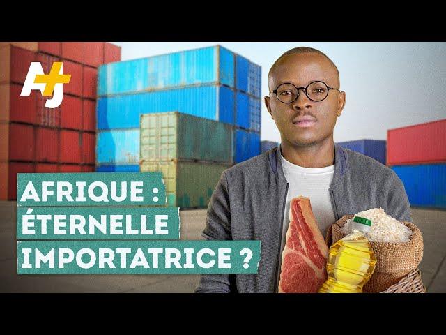 AFRIQUE : ÉTERNELLE IMPORTATRICE ?