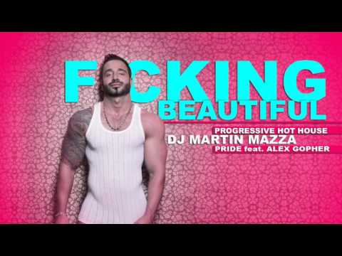 F CKING BEAUTIFUL PRIDE edit  progressive hot house music DJ MARTIN MAZZA