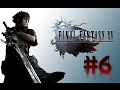 FINAL FANTASY 15 Gameplay Walkthrough Part 6 [PS4 1080p] FINAL FANTASY XV - FULL GAME