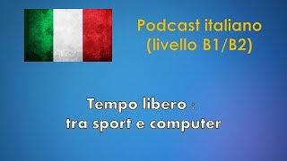 tempo libero tra sport e computer podcast italiano livello b1 b2