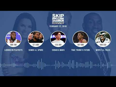 UNDISPUTED Audio Podcast (2.22.18) with Skip Bayless, Shannon Sharpe, Joy Taylor | UNDISPUTED