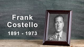 Frank Costello: The Prime Minister of the Underworld (1891 - 1973)