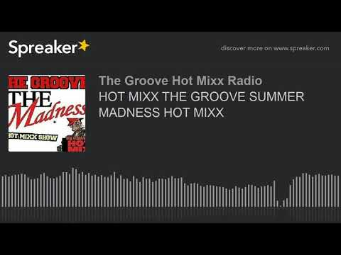 HOT MIXX THE GROOVE SUMMER MADNESS HOT MIXX (part 2 of 12)