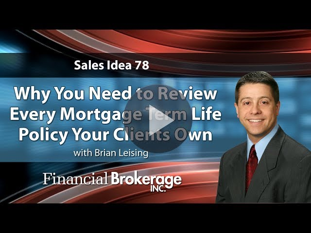 Sales Idea - Why You Need to Review Every Mortgage Term Life Policy Your Clients Own