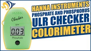 Hanna Instruments Phosphate and Phosphorus ULR Checker Colorimeters: What YOU Need To Know